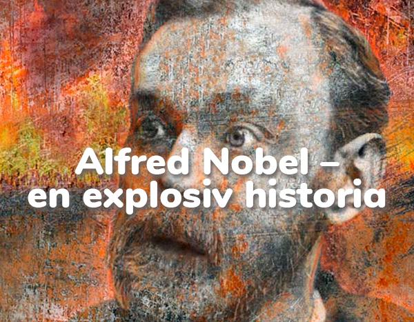 Alfred Nobel – en explosiv historia